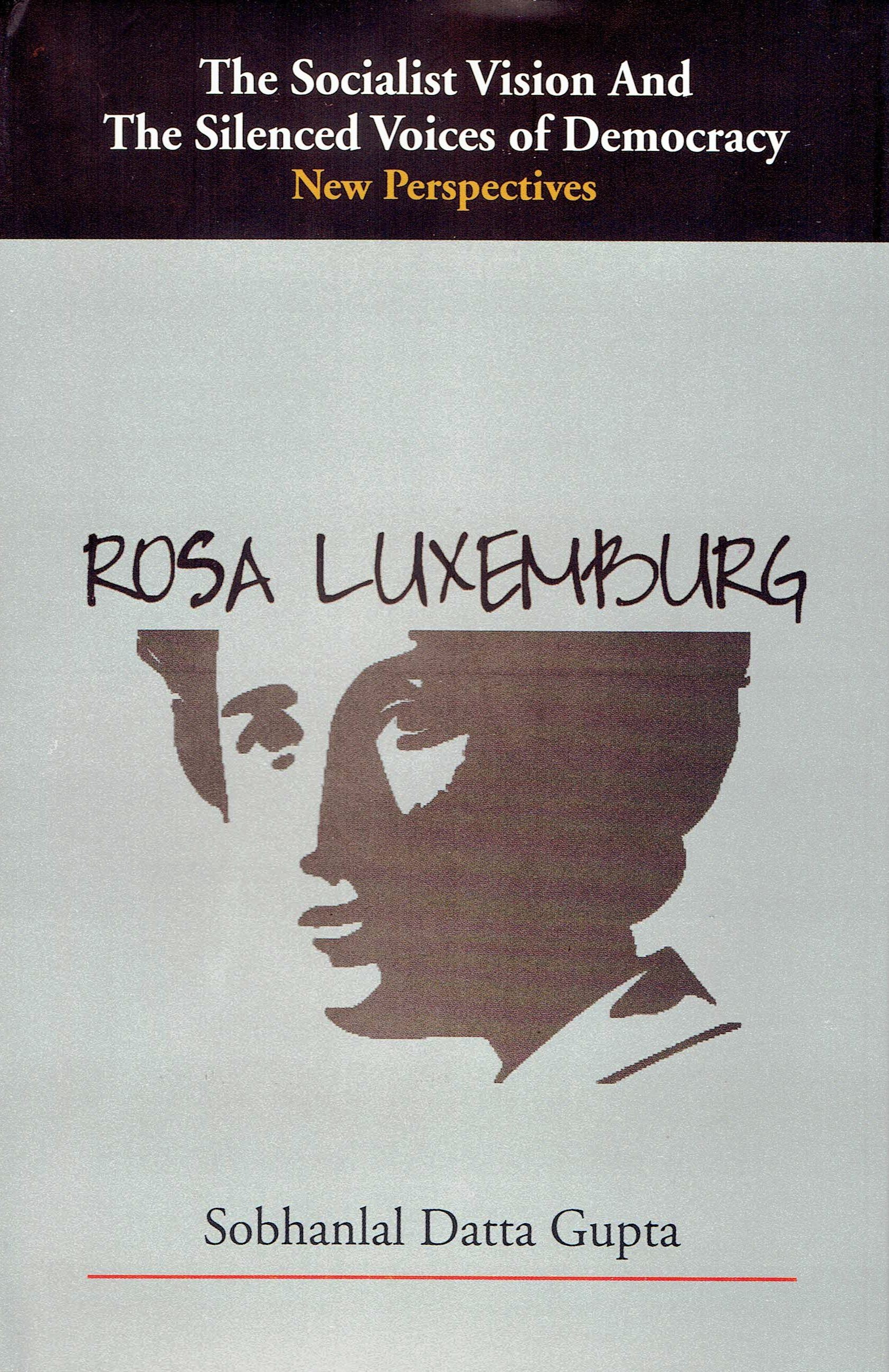 The Socialist Vision And The Silenced Voices of Democracy- New Perspectives - : ROSA LUXEMBURG
