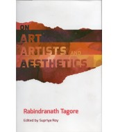 Rabindranath Tagore-On Art Artists and Aesthetics