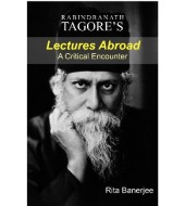 Rabindranath Tagore's Lectures Abroad: A Critical Encounter
